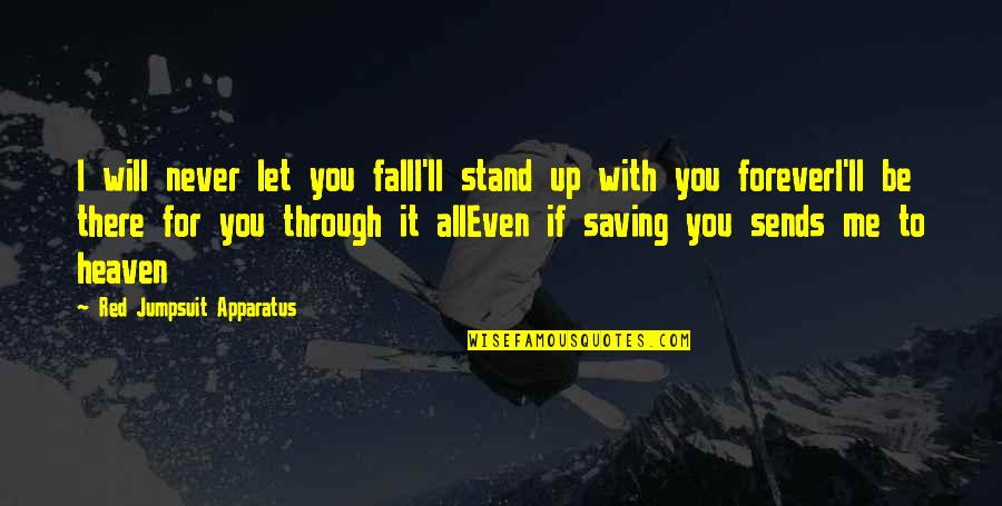 Through It All Quotes By Red Jumpsuit Apparatus: I will never let you fallI'll stand up