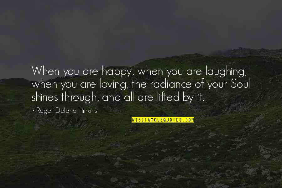 Through It All Quotes By Roger Delano Hinkins: When you are happy, when you are laughing,