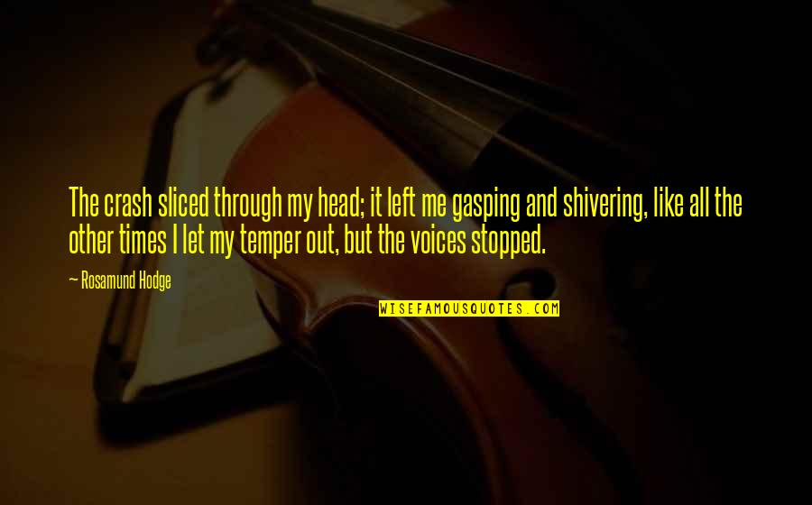Through It All Quotes By Rosamund Hodge: The crash sliced through my head; it left