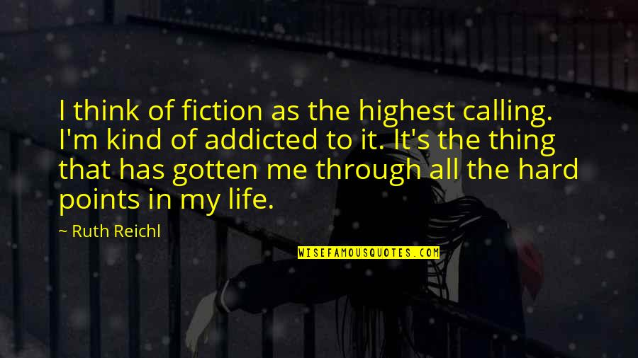 Through It All Quotes By Ruth Reichl: I think of fiction as the highest calling.