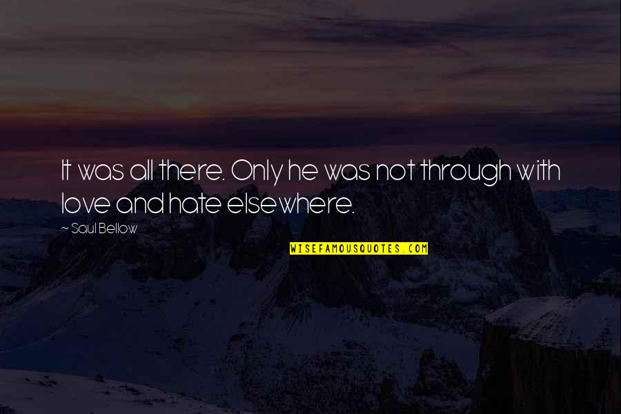 Through It All Quotes By Saul Bellow: It was all there. Only he was not