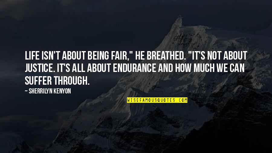 """Through It All Quotes By Sherrilyn Kenyon: Life isn't about being fair,"""" he breathed. """"It's"""