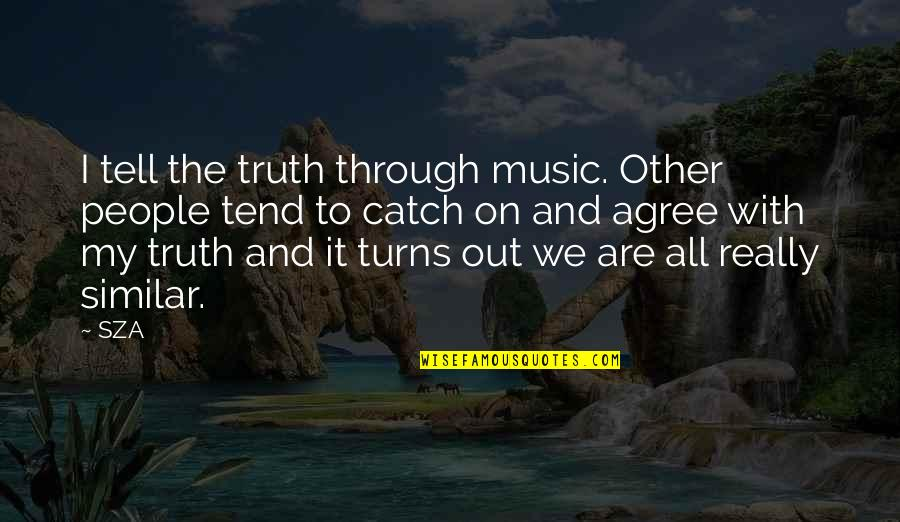 Through It All Quotes By SZA: I tell the truth through music. Other people