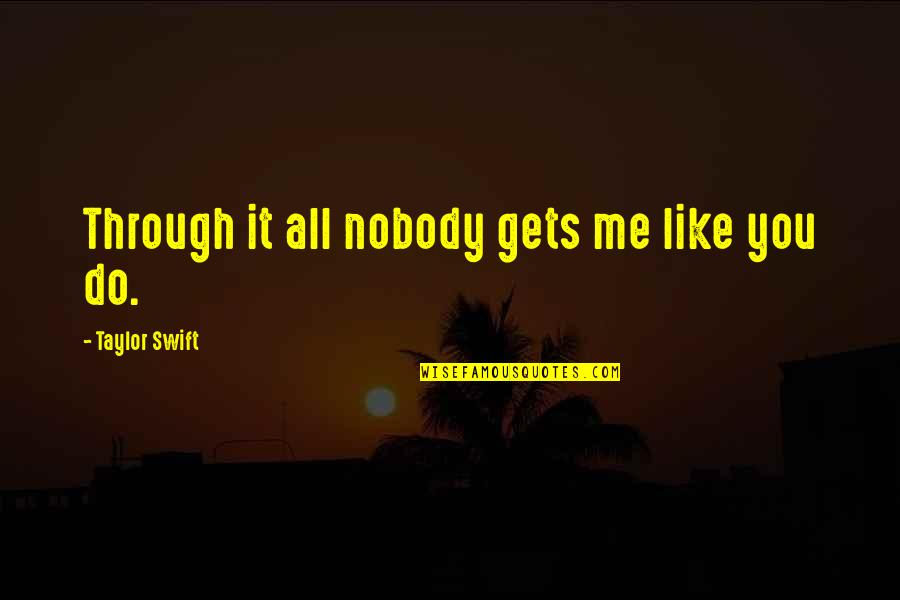Through It All Quotes By Taylor Swift: Through it all nobody gets me like you