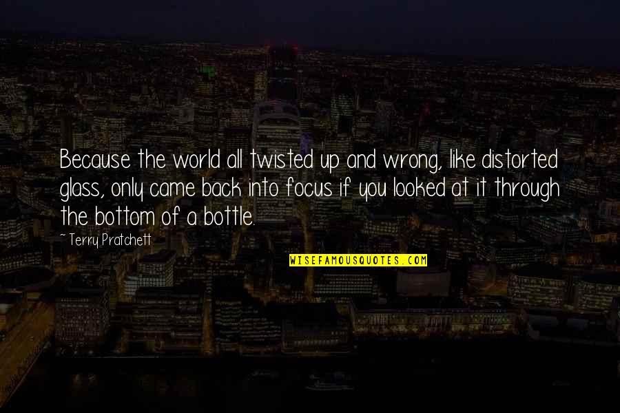 Through It All Quotes By Terry Pratchett: Because the world all twisted up and wrong,