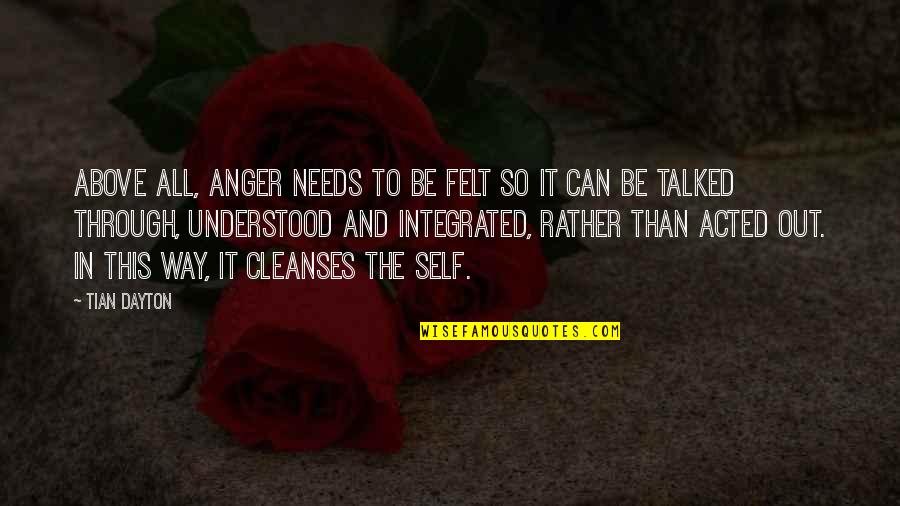 Through It All Quotes By Tian Dayton: Above all, anger needs to be felt so