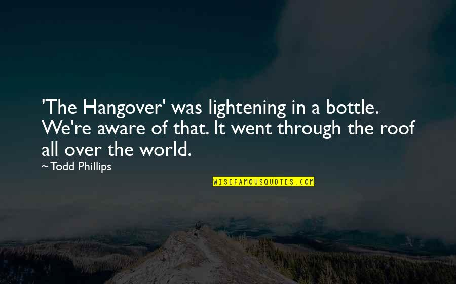 Through It All Quotes By Todd Phillips: 'The Hangover' was lightening in a bottle. We're