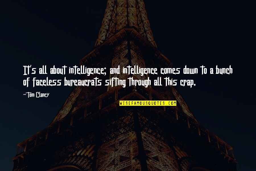 Through It All Quotes By Tom Clancy: It's all about intelligence; and intelligence comes down
