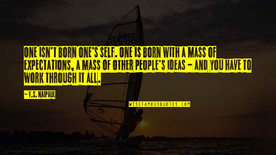 Through It All Quotes By V.S. Naipaul: One isn't born one's self. One is born