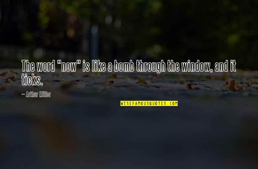 "Through The Window Quotes By Arthur Miller: The word ""now"" is like a bomb through"
