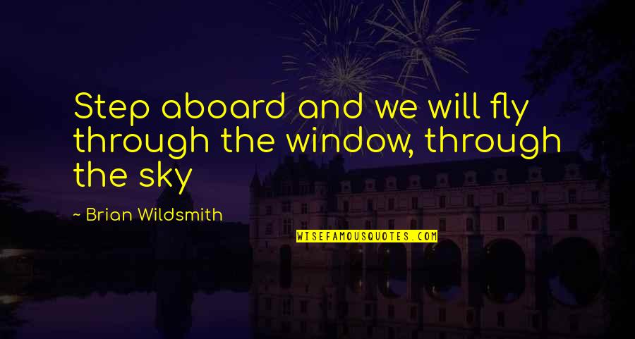 Through The Window Quotes By Brian Wildsmith: Step aboard and we will fly through the