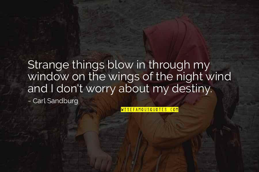 Through The Window Quotes By Carl Sandburg: Strange things blow in through my window on