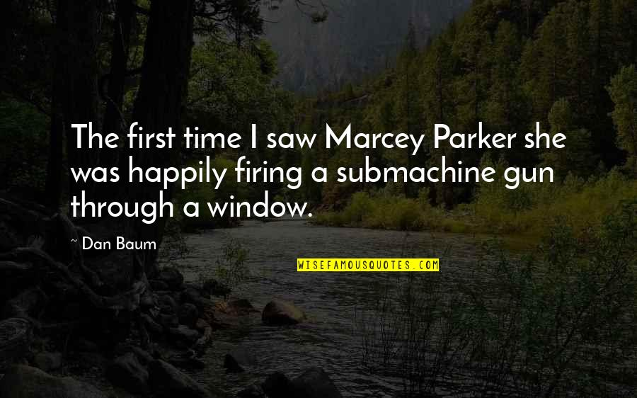 Through The Window Quotes By Dan Baum: The first time I saw Marcey Parker she