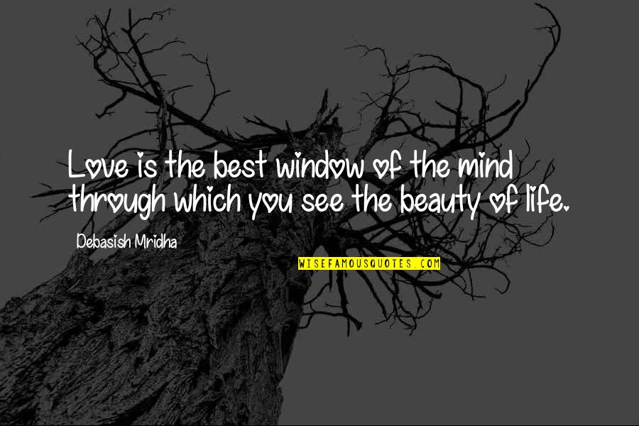 Through The Window Quotes By Debasish Mridha: Love is the best window of the mind
