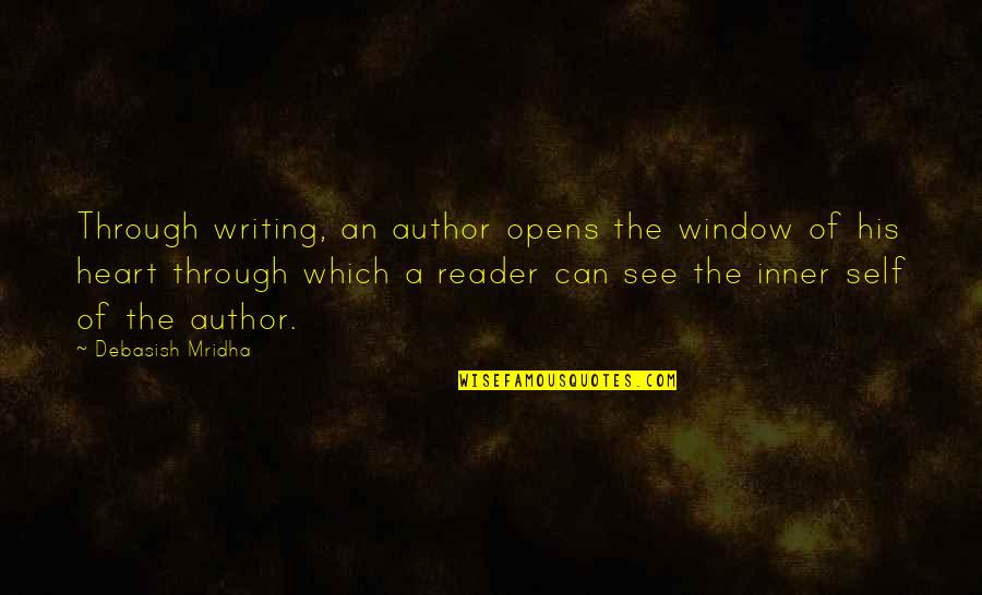 Through The Window Quotes By Debasish Mridha: Through writing, an author opens the window of