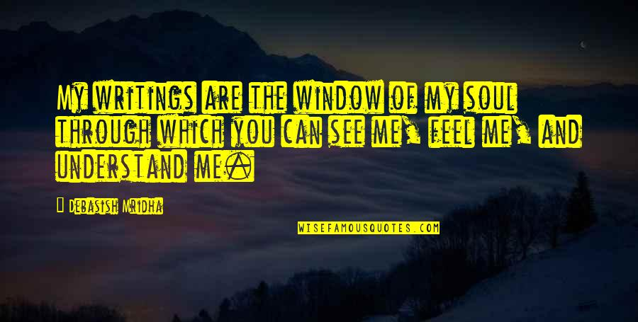Through The Window Quotes By Debasish Mridha: My writings are the window of my soul