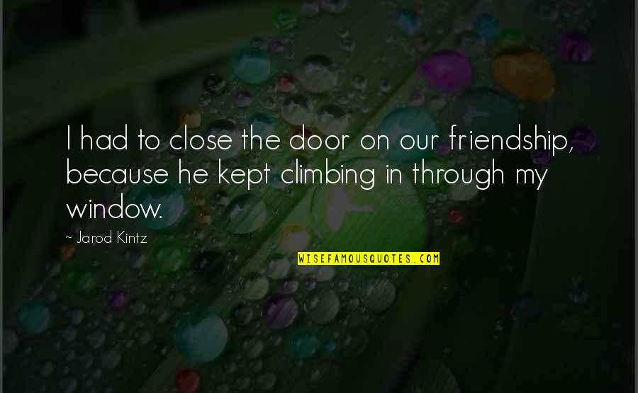 Through The Window Quotes By Jarod Kintz: I had to close the door on our