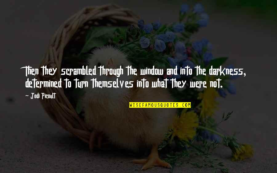 Through The Window Quotes By Jodi Picoult: Then they scrambled through the window and into