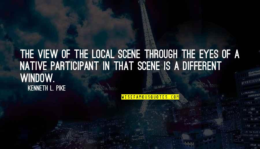 Through The Window Quotes By Kenneth L. Pike: The view of the local scene through the
