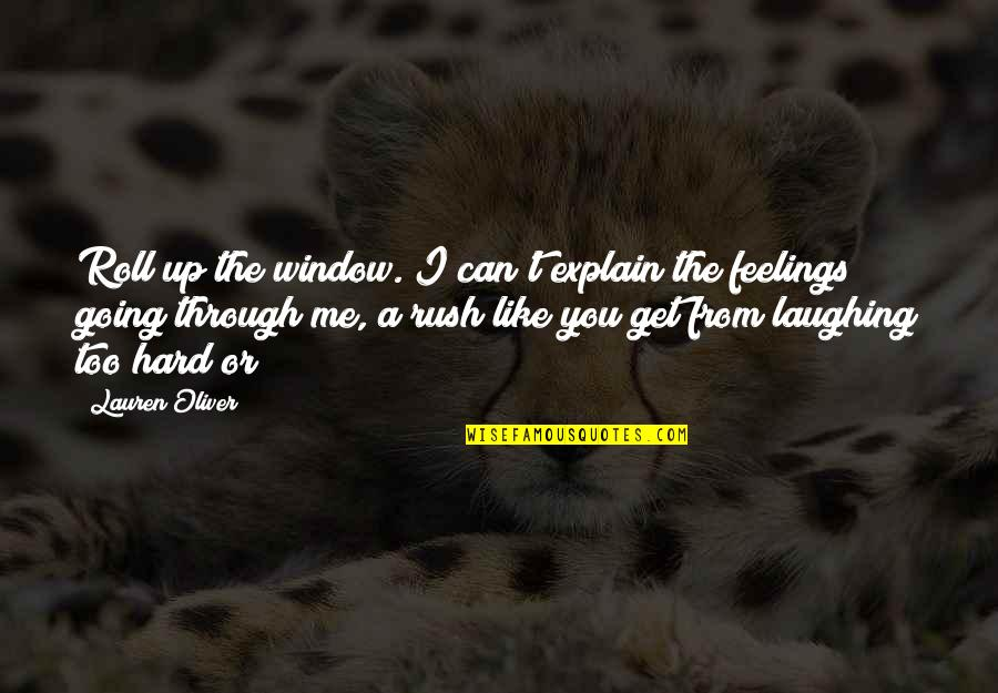 Through The Window Quotes By Lauren Oliver: Roll up the window. I can't explain the