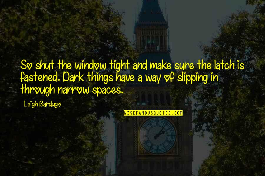 Through The Window Quotes By Leigh Bardugo: So shut the window tight and make sure