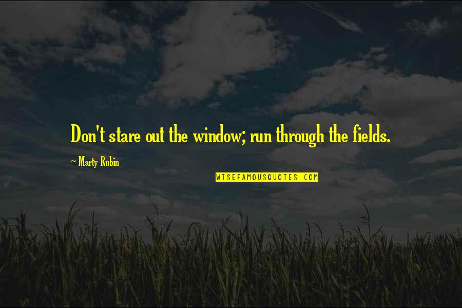 Through The Window Quotes By Marty Rubin: Don't stare out the window; run through the