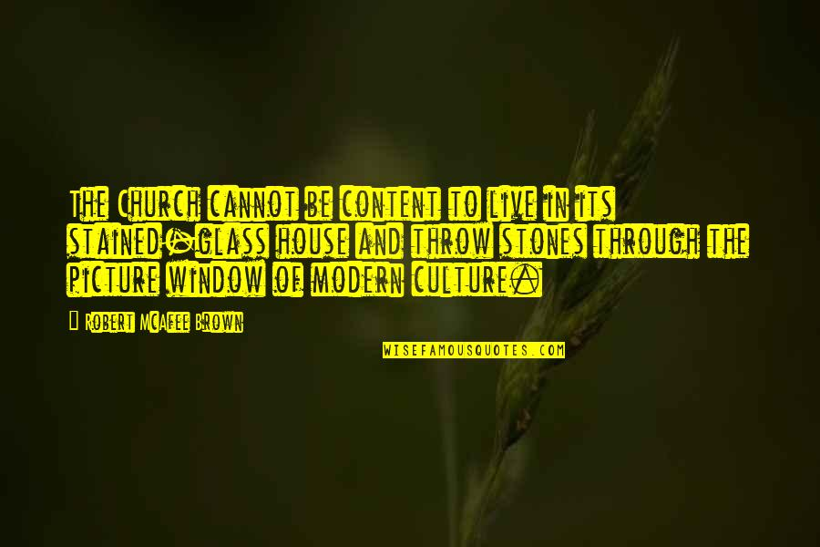 Through The Window Quotes By Robert McAfee Brown: The Church cannot be content to live in