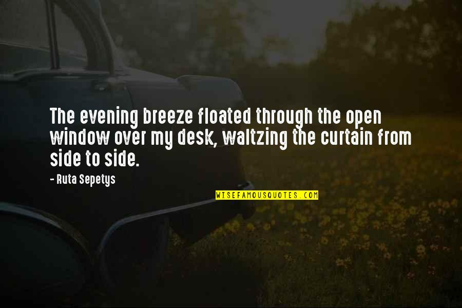 Through The Window Quotes By Ruta Sepetys: The evening breeze floated through the open window