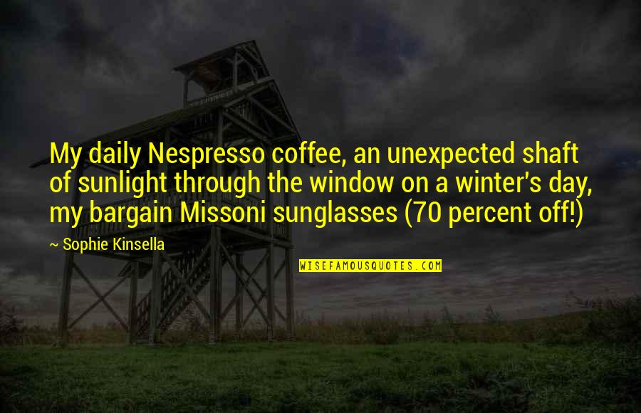 Through The Window Quotes By Sophie Kinsella: My daily Nespresso coffee, an unexpected shaft of
