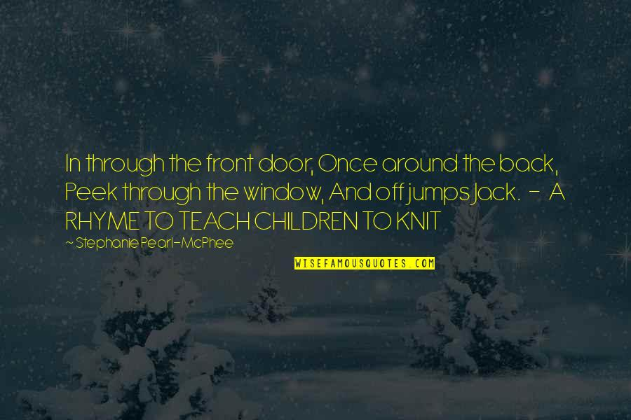Through The Window Quotes By Stephanie Pearl-McPhee: In through the front door, Once around the