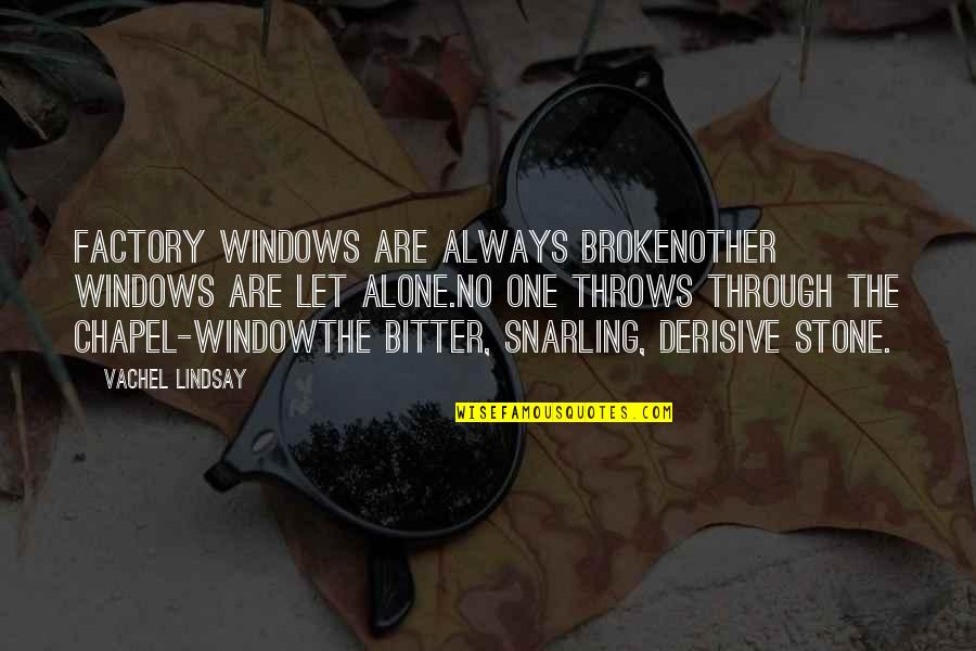 Through The Window Quotes By Vachel Lindsay: Factory windows are always brokenOther windows are let