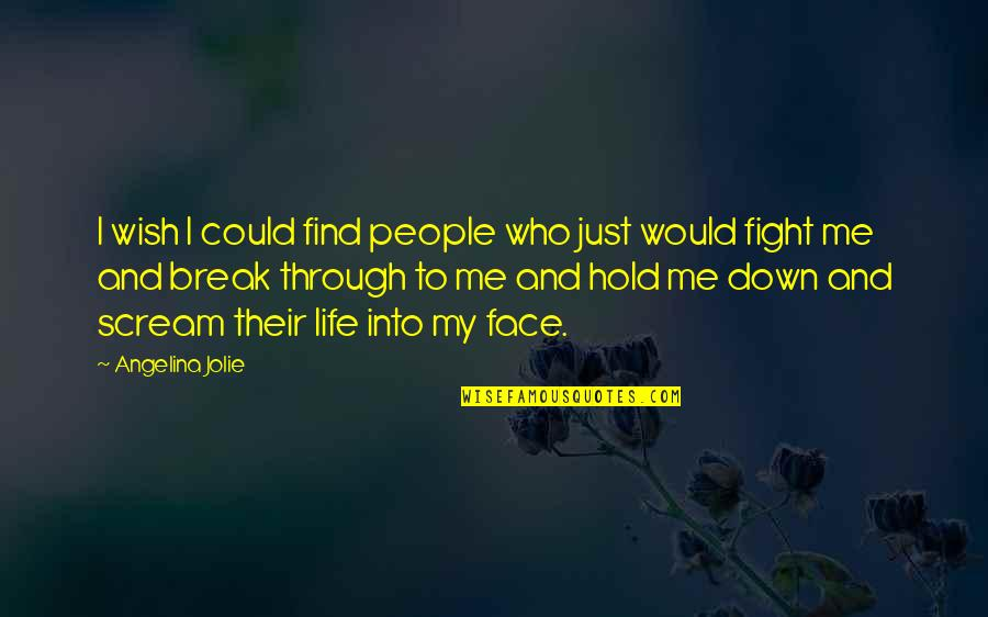 Through Up And Down Quotes By Angelina Jolie: I wish I could find people who just