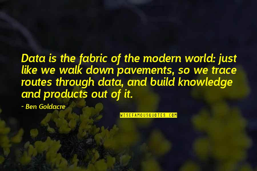 Through Up And Down Quotes By Ben Goldacre: Data is the fabric of the modern world: