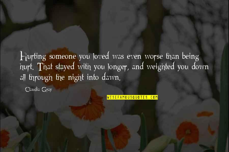 Through Up And Down Quotes By Claudia Gray: Hurting someone you loved was even worse than