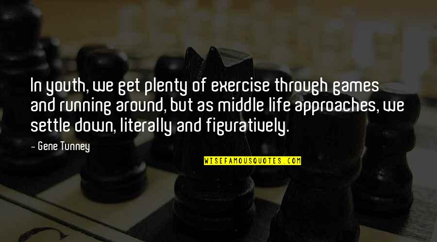 Through Up And Down Quotes By Gene Tunney: In youth, we get plenty of exercise through