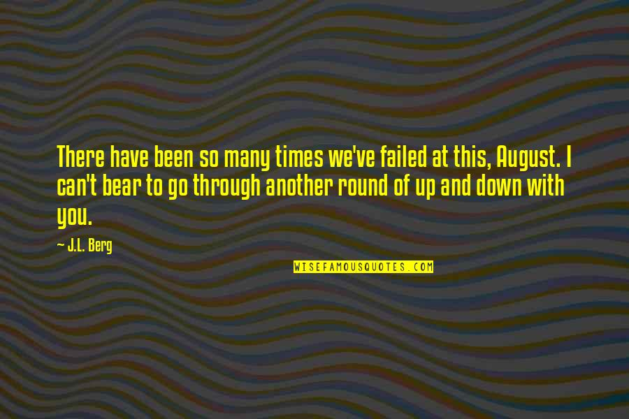 Through Up And Down Quotes By J.L. Berg: There have been so many times we've failed