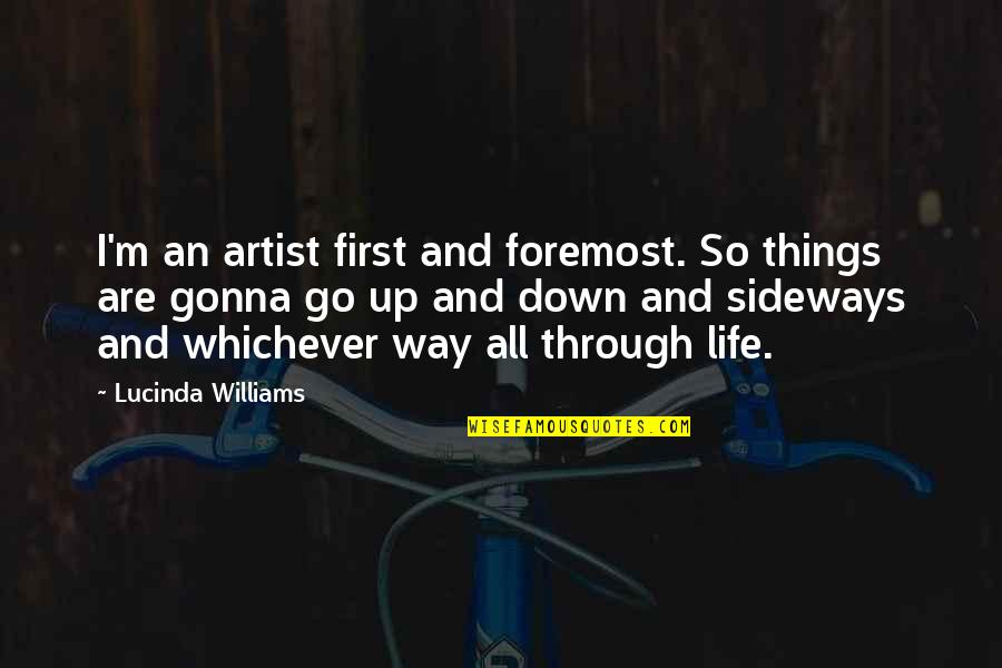 Through Up And Down Quotes By Lucinda Williams: I'm an artist first and foremost. So things