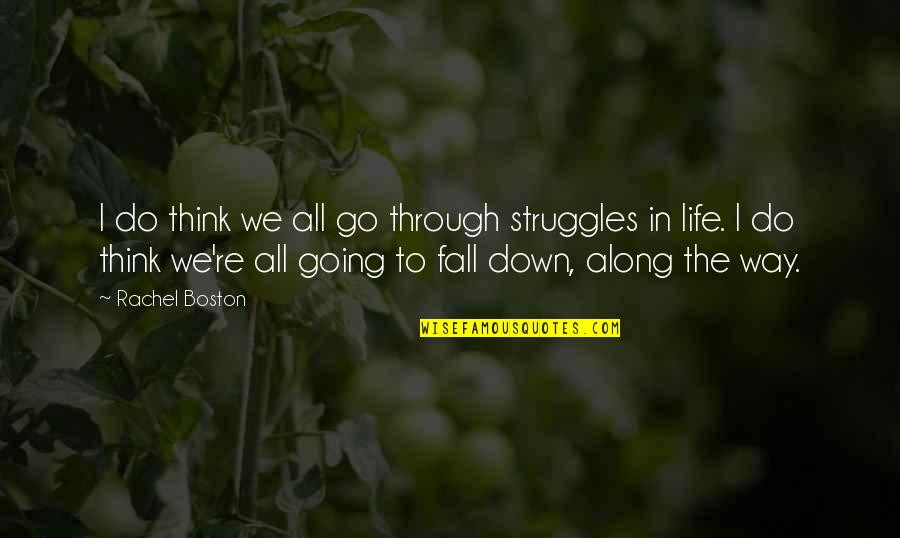 Through Up And Down Quotes By Rachel Boston: I do think we all go through struggles