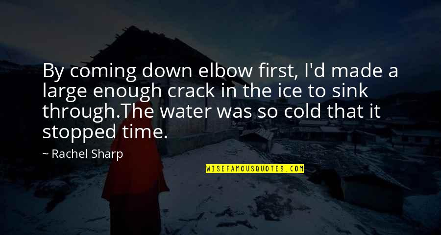 Through Up And Down Quotes By Rachel Sharp: By coming down elbow first, I'd made a