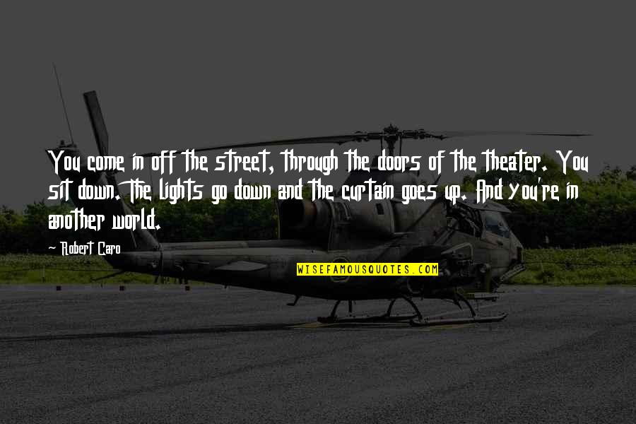 Through Up And Down Quotes By Robert Caro: You come in off the street, through the