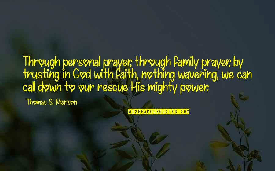Through Up And Down Quotes By Thomas S. Monson: Through personal prayer, through family prayer, by trusting