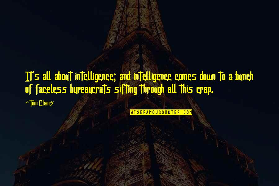 Through Up And Down Quotes By Tom Clancy: It's all about intelligence; and intelligence comes down