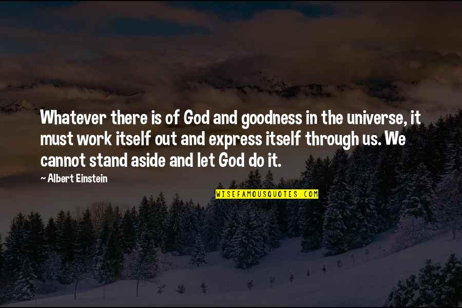 Through Whatever Quotes By Albert Einstein: Whatever there is of God and goodness in