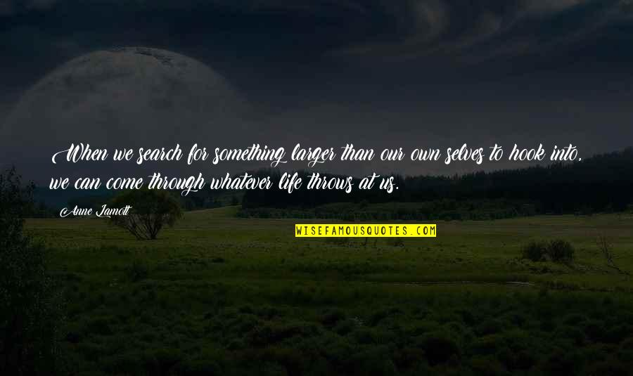 Through Whatever Quotes By Anne Lamott: When we search for something larger than our