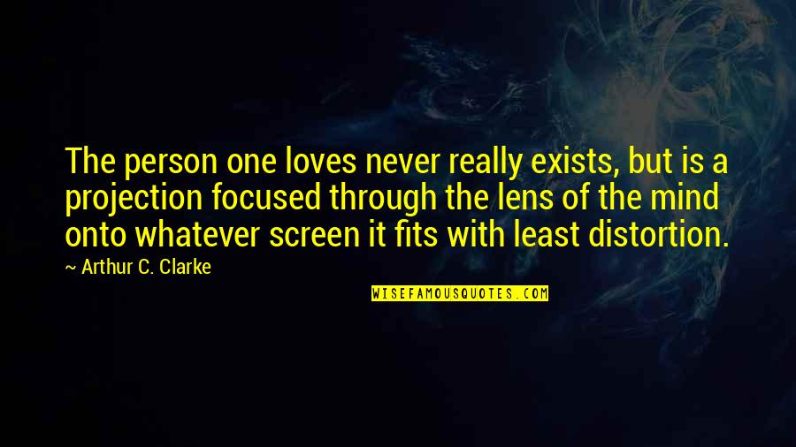 Through Whatever Quotes By Arthur C. Clarke: The person one loves never really exists, but