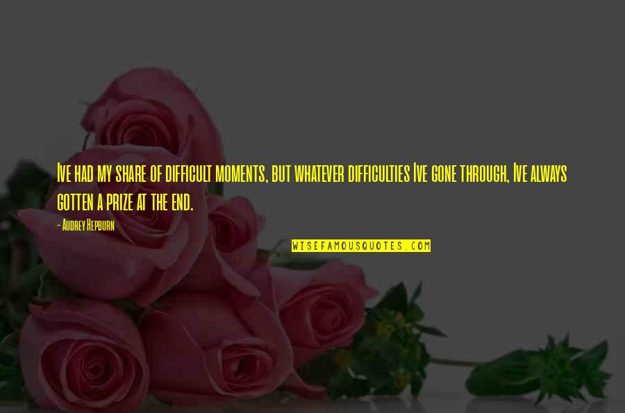Through Whatever Quotes By Audrey Hepburn: Ive had my share of difficult moments, but