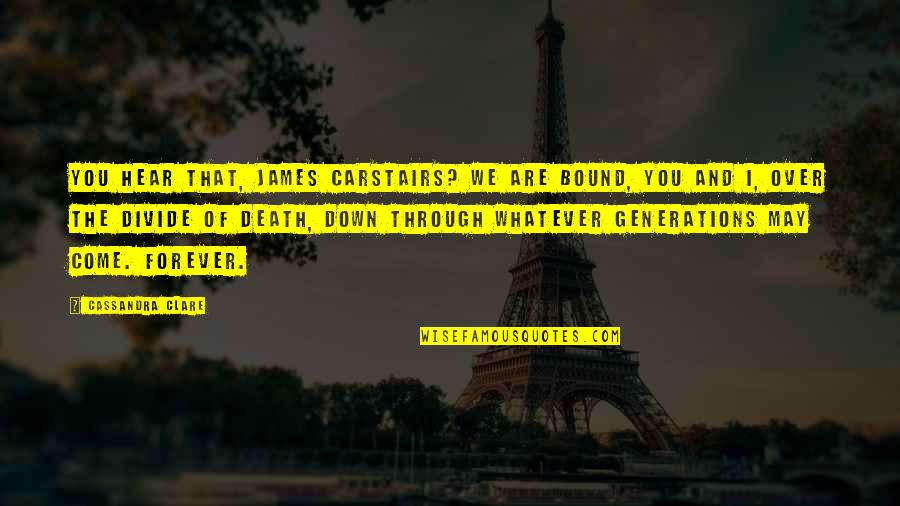 Through Whatever Quotes By Cassandra Clare: You hear that, James Carstairs? We are bound,