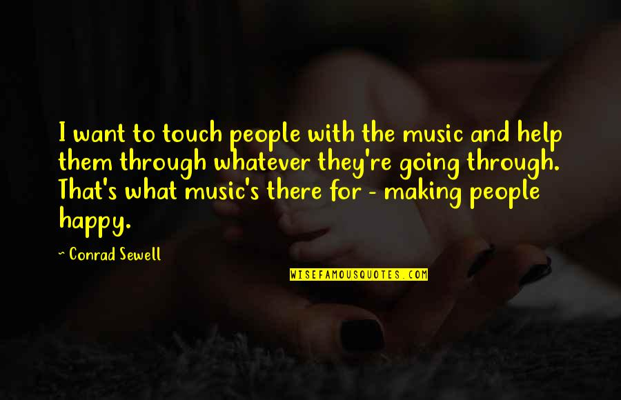 Through Whatever Quotes By Conrad Sewell: I want to touch people with the music