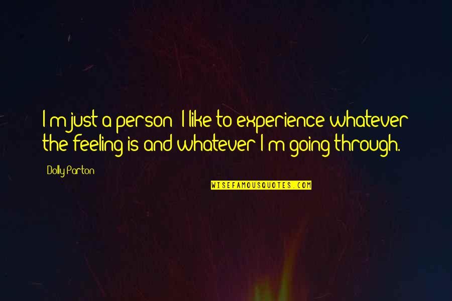 Through Whatever Quotes By Dolly Parton: I'm just a person; I like to experience