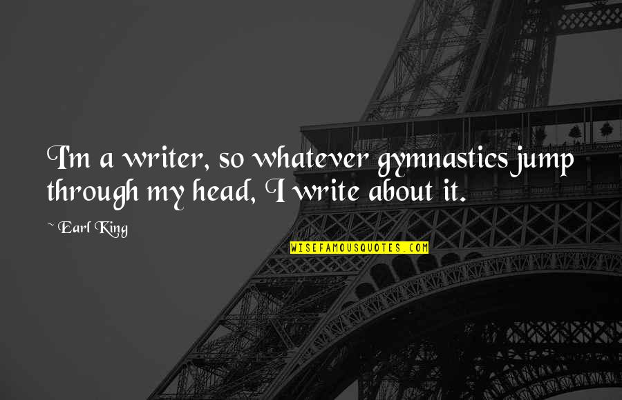 Through Whatever Quotes By Earl King: I'm a writer, so whatever gymnastics jump through